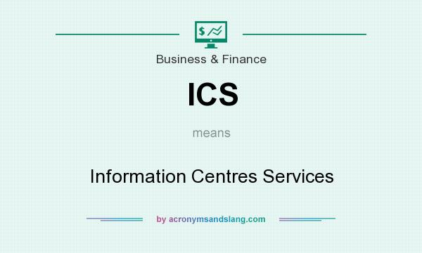What does ICS mean? It stands for Information Centres Services