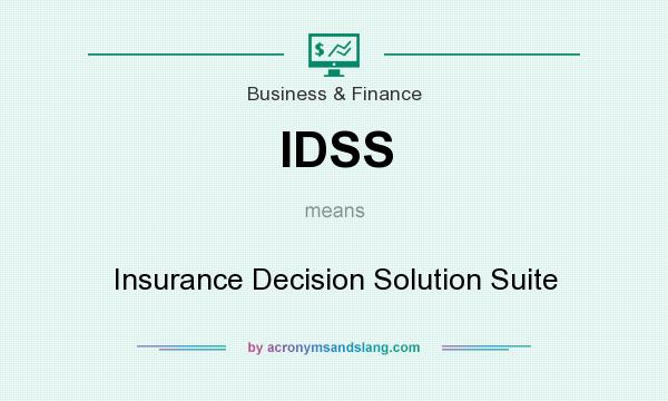 What does IDSS mean? It stands for Insurance Decision Solution Suite