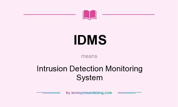 What does IDMS mean? It stands for Intrusion Detection Monitoring System