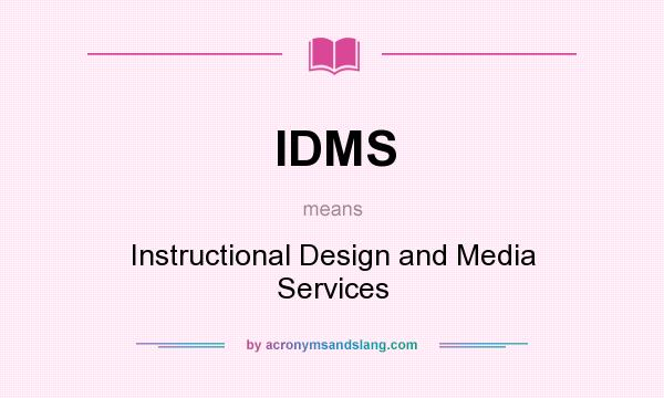 What does IDMS mean? It stands for Instructional Design and Media Services