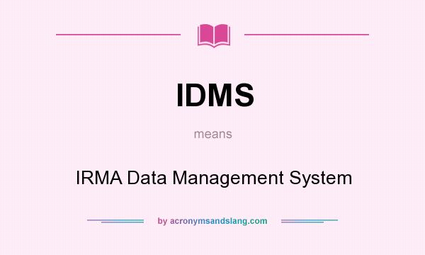What does IDMS mean? It stands for IRMA Data Management System