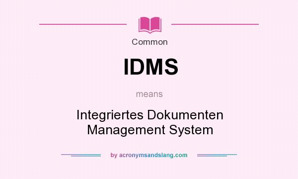 What does IDMS mean? It stands for Integriertes Dokumenten Management System