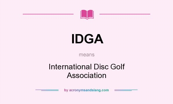 What does IDGA mean? It stands for International Disc Golf Association