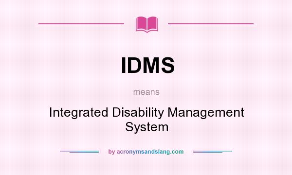 What does IDMS mean? It stands for Integrated Disability Management System