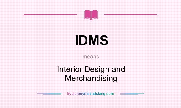 What does IDMS mean? It stands for Interior Design and Merchandising
