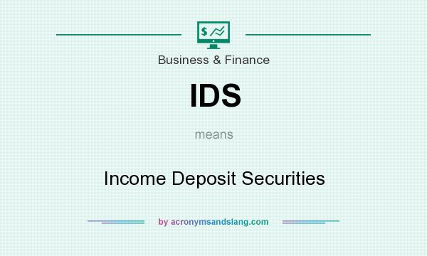 What does IDS mean? It stands for Income Deposit Securities