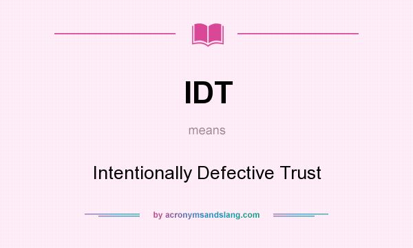 What does IDT mean? It stands for Intentionally Defective Trust
