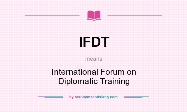 What does IFDT mean? It stands for International Forum on Diplomatic Training