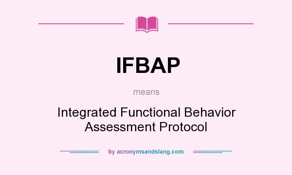 What does IFBAP mean? It stands for Integrated Functional Behavior Assessment Protocol
