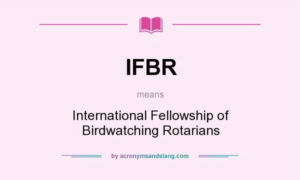 What does IFBR mean? It stands for International Fellowship of Birdwatching Rotarians