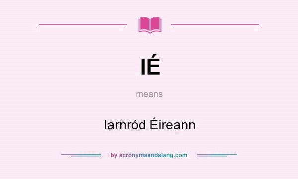 What does IÉ mean? It stands for Iarnród Éireann