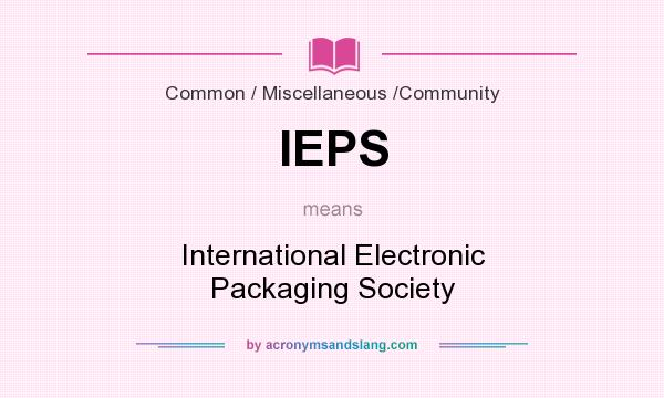 What does IEPS mean? It stands for International Electronic Packaging Society