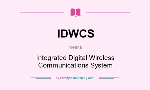 What does IDWCS mean? It stands for Integrated Digital Wireless Communications System
