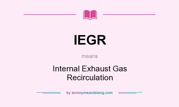 what does iegr mean definition of iegr iegr stands for internal exhaust gas recirculation. Black Bedroom Furniture Sets. Home Design Ideas