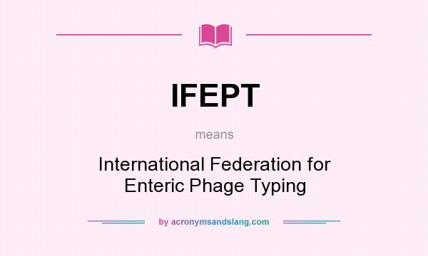 What does IFEPT mean? It stands for International Federation for Enteric Phage Typing