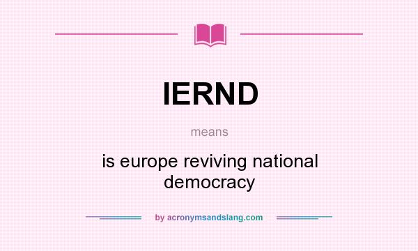 What does IERND mean? It stands for is europe reviving national democracy