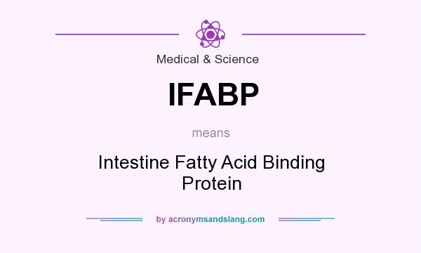 What does IFABP mean? It stands for Intestine Fatty Acid Binding Protein