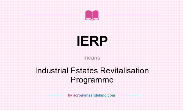 What does IERP mean? It stands for Industrial Estates Revitalisation Programme