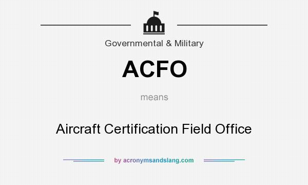 What does ACFO mean? It stands for Aircraft Certification Field Office
