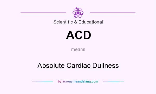 What does ACD mean? It stands for Absolute Cardiac Dullness