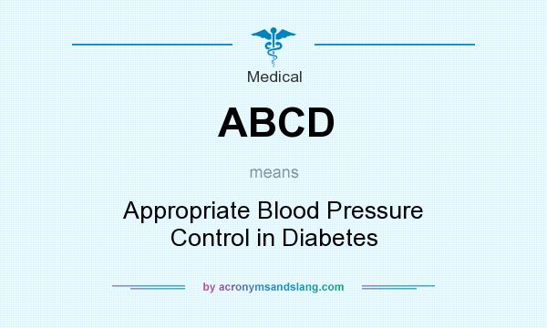 What does ABCD mean? It stands for Appropriate Blood Pressure Control in Diabetes
