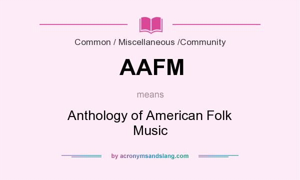 What does AAFM mean? It stands for Anthology of American Folk Music