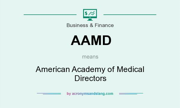 What does AAMD mean? It stands for American Academy of Medical Directors