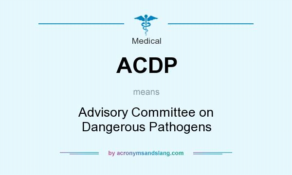 What does ACDP mean? It stands for Advisory Committee on Dangerous Pathogens