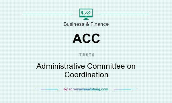 What does ACC mean? It stands for Administrative Committee on Coordination