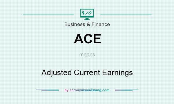 What does ACE mean? It stands for Adjusted Current Earnings