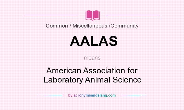 What does AALAS mean? It stands for American Association for Laboratory Animal Science
