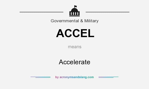 What does ACCEL mean? It stands for Accelerate