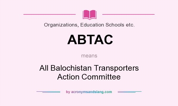 What does ABTAC mean? It stands for All Balochistan Transporters Action Committee