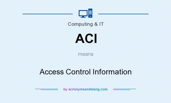 What does ACI mean? It stands for Access Control Information