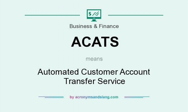 What does ACATS mean? It stands for Automated Customer Account Transfer Service