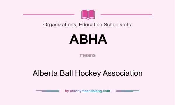 What does ABHA mean? It stands for Alberta Ball Hockey Association