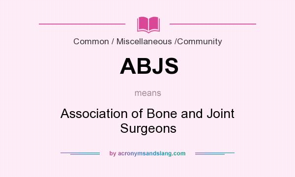 What does ABJS mean? It stands for Association of Bone and Joint Surgeons