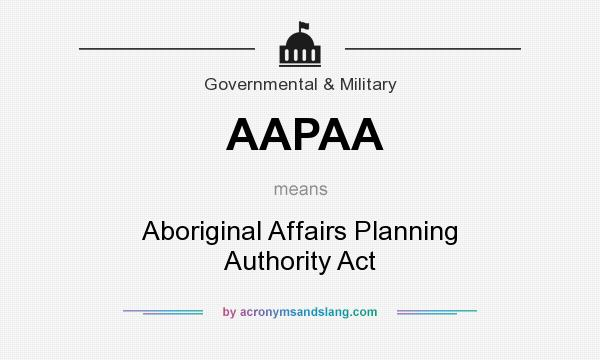 What does AAPAA mean? It stands for Aboriginal Affairs Planning Authority Act