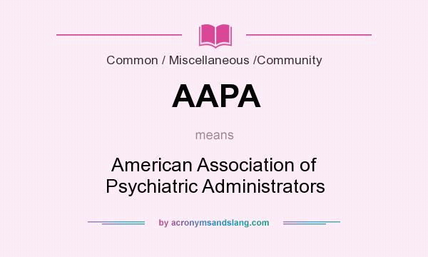 What does AAPA mean? It stands for American Association of Psychiatric Administrators