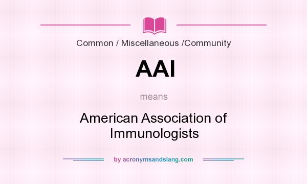 What does AAI mean? It stands for American Association of Immunologists