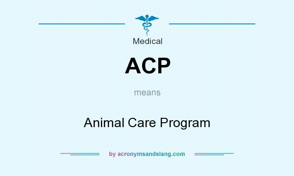 What does ACP mean? It stands for Animal Care Program