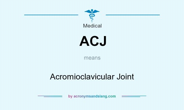 What does ACJ mean? It stands for Acromioclavicular Joint