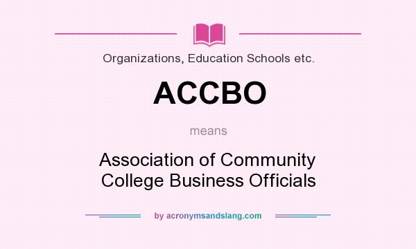 What does ACCBO mean? It stands for Association of Community College Business Officials