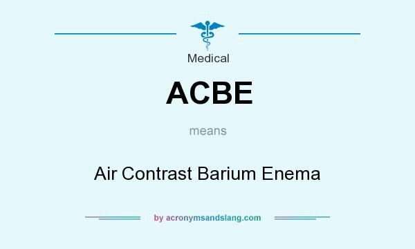 What does ACBE mean? It stands for Air Contrast Barium Enema