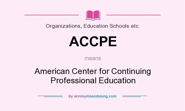 What does ACCPE mean? It stands for American Center for Continuing Professional Education