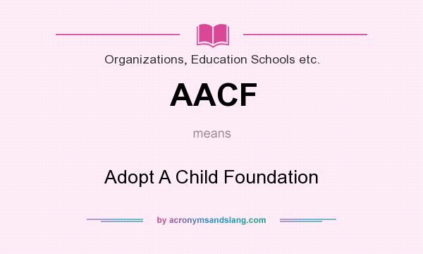 What does AACF mean? It stands for Adopt A Child Foundation