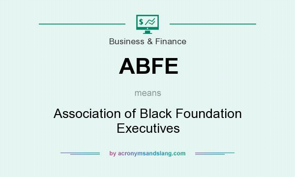 What does ABFE mean? It stands for Association of Black Foundation Executives