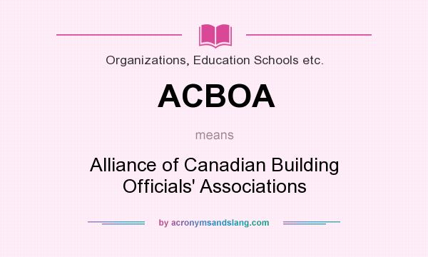 What does ACBOA mean? It stands for Alliance of Canadian Building Officials` Associations