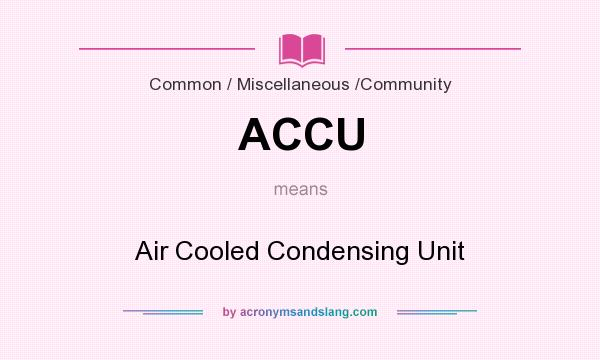 What does ACCU mean? It stands for Air Cooled Condensing Unit