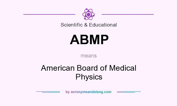 What does ABMP mean? It stands for American Board of Medical Physics